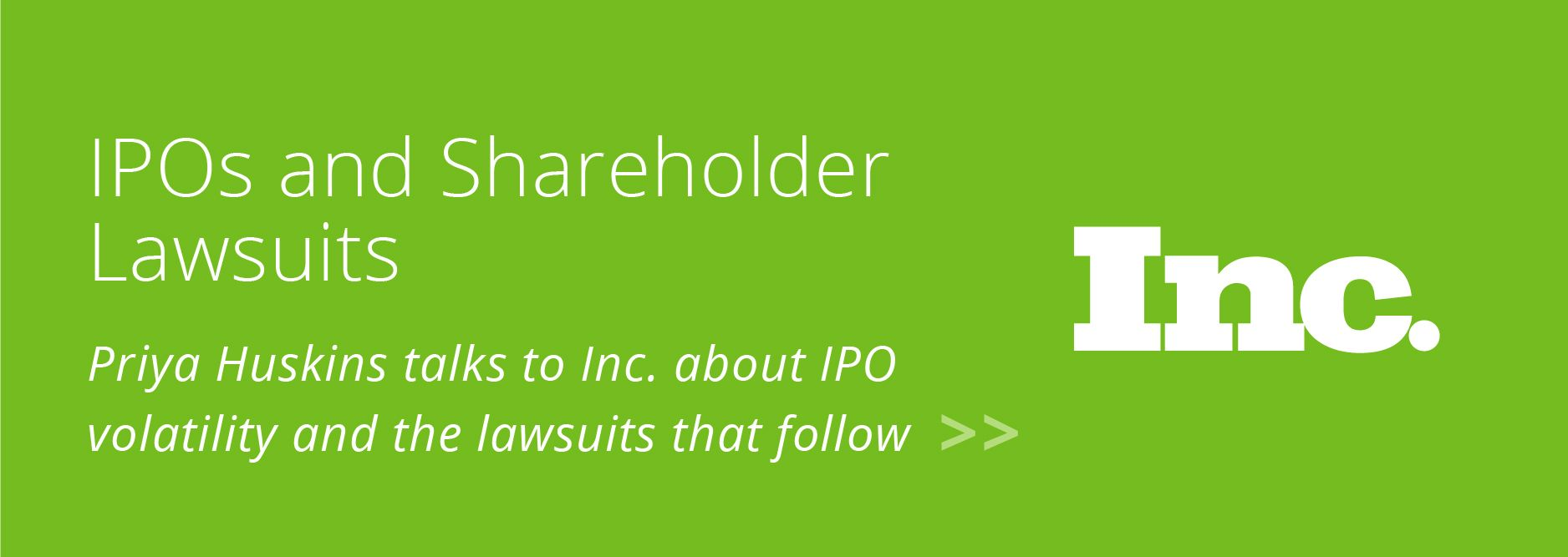 IPOs and Shareholder Lawsuits - Priya Huskins talks to Inc. about IPO volatility and the lawsuits that follow >