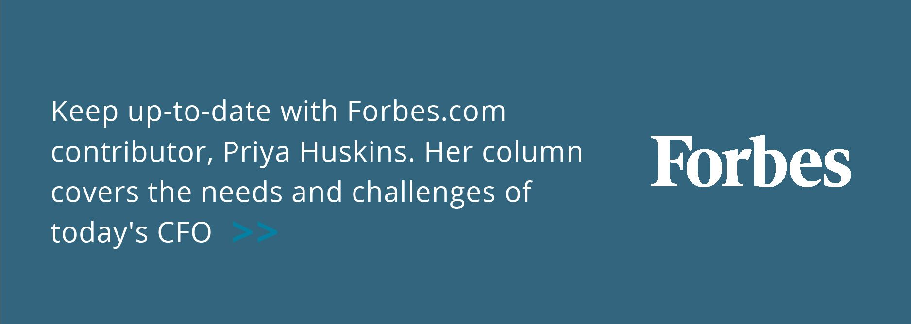 Keep up-to-date with Forbes.com contributor, Priya Huskins. Her column covers the needs and challenges of today's CFO.